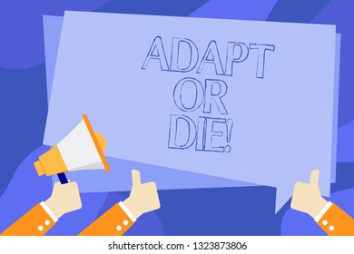 Writing note showing Adapt Or Die. Business photo showcasing Be flexible to changes to continue operating your business.