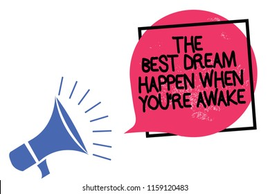 Writing note showing The Best Dream Happen When You re are Awake. Business photo showcasing Dreams come true Have to believe Megaphone loudspeaker speaking loud screaming frame pink speech bubble.