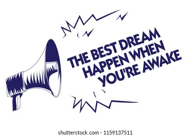 Writing note showing The Best Dream Happen When You re are Awake. Business photo showcasing Dreams come true Have to believe Blue megaphone loudspeaker important message screaming speaking loud.
