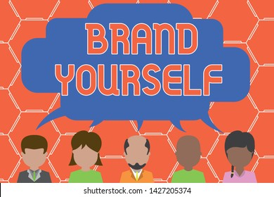 Writing note showing Brand Yourself. Business photo showcasing Develop a unique professional identity Personal product Five different persons sharing speech bubble People talking.