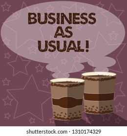 Writing note showing Business As Usual. Business photo showcasing ongoing and unchanging state affairs despite difficulties Two To Go Cup with Beverage and Steam icon Blank Speech Bubble photo.