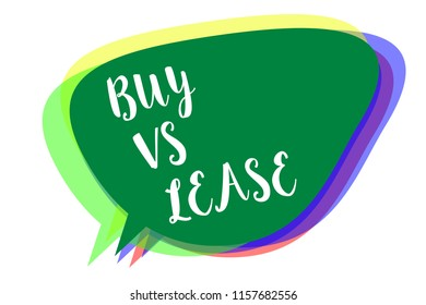 Writing note showing Buy Vs Lease. Business photo showcasing Own something versus borrow it Advantages Disadvantages Speech bubble idea message reminder shadows important intention saying.