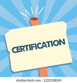 Writing note showing Certification. Business photo showcasing Providing someone with official document attesting to a status