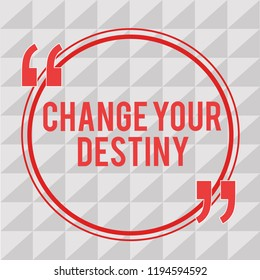 Writing note showing Change Your Destiny. Business photo showcasing Rewriting Aiming Improving Start a Different Future