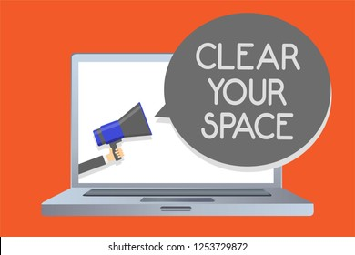Writing note showing Clear Your Space. Business photo showcasing Clean office studio area Make it empty Refresh Reorganize Network message social media issue public speaker declare announcement.