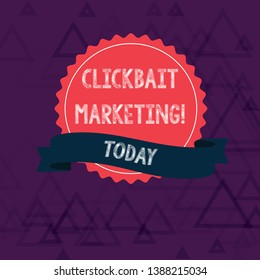 Writing note showing Clickbait Marketing. Business photo showcasing Online content that aim to generate page views Color Seal Sticker with Jagged Edge and Shaded Ribbon Strip.