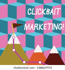 Writing note showing Clickbait Marketing. Business photo showcasing Online content that aim to generate page views Three Mountains with Hiking Trail and White Snowy Top with Flag.