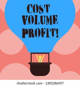 Writing note showing Cost Volume Profit. Business photo showcasing form of cost accounting and It is simplified model Hu analysis Dummy Arms Raising inside Gondola Riding Air Balloon.