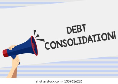 Writing note showing Debt Consolidation. Business photo showcasing entails taking out one loan pay off analysisy others Human Hand Holding Megaphone with Sound Icon and Text Space.
