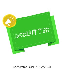 Writing note showing Declutter. Business photo showcasing remove unnecessary items from untidy or overcrowded place Megaphone Shouting in circle and Tilting Blank Folded Strip.