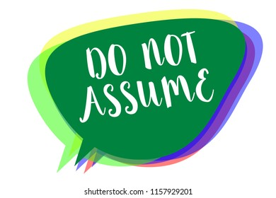 Writing note showing Do Not Assume. Business photo showcasing Ask first to avoid misunderstandings confusion problems Speech bubble idea message reminder shadows important intention saying.
