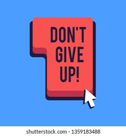Writing note showing Don T Give Up. Business photo showcasing you should continue doing what you are good at Resist Direction to Press or Click Command Key with Arrow Cursor.