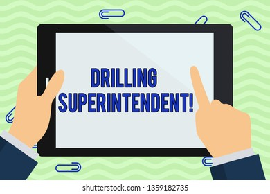 Writing note showing Drilling Superintendent. Business photo showcasing responsibilities of drilling program oil well Hand Holding Pointing Touching Color Tablet White Screen.