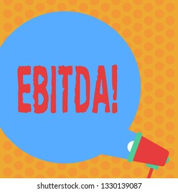 Writing note showing Ebitda. Business photo showcasing Earnings before tax is measured to evaluate company perforanalysisce Round Speech Bubble Coming Out of Megaphone for Announcement.