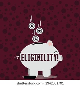 Writing note showing Eligibility. Business photo showcasing State of having the right for doing or obtain something Proper Piggy Bank Sideview and Dollar Coins Falling Down to Slit.