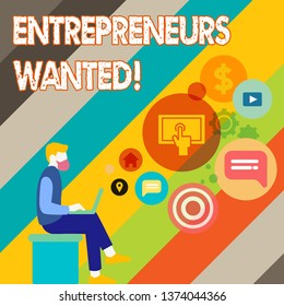 Writing note showing Entrepreneurs Wanted. Business photo showcasing looking for a demonstrating willing to start a business Man Sitting with Laptop and SEO Driver Icons on Blank Space.