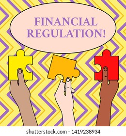 Writing note showing Financial Regulation. Business photo showcasing aim to Maintain the integrity of Finance System Three Colored Empty Jigsaw Puzzle Pieces Held in Different People Hands.