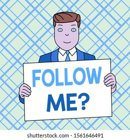 Writing note showing Follow Me Question. Smiling Man Holding Suit Poster Board in Front of Himself.