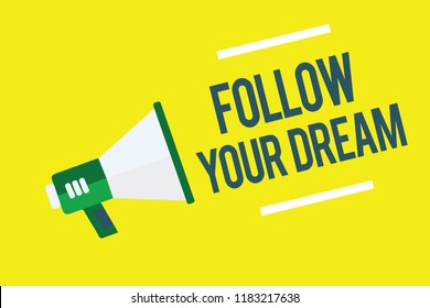 Writing note showing Follow Your Dream. Business photo showcasing Keep track on your goals Live the life you want to be Megaphone yellow background important message speaking loud.