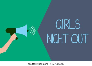 Writing note showing Girls Night Out. Business photo showcasing Freedoms and free mentality to the girls in modern era