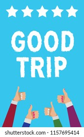 Writing note showing Good Trip. Business photo showcasing A journey or voyage,run by boat,train,bus,or any kind of vehicle Men women hands thumbs up approval five stars info blue background.