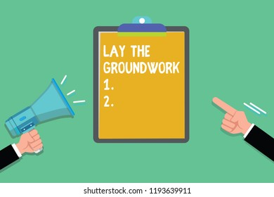 Writing note showing Lay The Groundwork. Business photo showcasing Preparing the Basics or Foundation for something