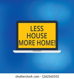 Writing note showing Less House More Home. Business photo showcasing Have a warm comfortable place to live with family love Laptop Monitor Personal Computer Tablet Screen Text Space.