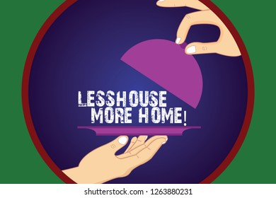 Writing note showing Less House More Home. Business photo showcasing Have a warm comfortable place to live with family love Hu analysis Hands Serving Tray Platter and Lifting the Lid.