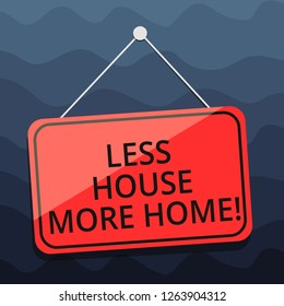 Writing note showing Less House More Home. Business photo showcasing Have a warm comfortable place to live with family love Blank Hanging Color Door Window Signage with String and Tack.