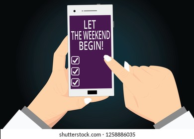 Writing note showing Let The Weekend Begin. Business photo showcasing Start of the end of the week be cheerful enjoy Hu analysis Hands Holding Pointing Smartphone Blank Color Screen.