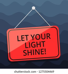 Writing note showing Let Your Light Shine. Business photo showcasing Always be brilliant inspiring fabulous positive Blank Hanging Color Door Window Signage with String and Tack.