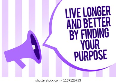 Writing note showing Live Longer And Better By Finding Your Purpose. Business photo showcasing Look for a goal set mission Megaphone loudspeaker purple stripes important message speech bubble.