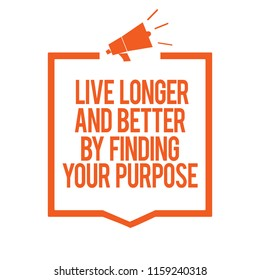 Writing note showing Live Longer And Better By Finding Your Purpose. Business photo showcasing Look for a goal set mission Megaphone loudspeaker orange frame communicating important information.