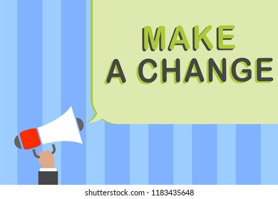 Writing note showing Make A Change. Business photo showcasing Create a Difference Alteration Have an Effect Metamorphose Man holding megaphone loudspeaker speech bubble message speaking loud.