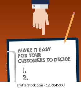 Writing note showing Make It Easy For Your Customers To Decide. Business photo showcasing Give clients good special options Hu analysis Hand Pointing Down to Clipboard with Paper and Pencil.