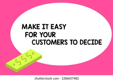 Writing note showing Make It Easy For Your Customers To Decide. Business photo showcasing Give clients good special options Unit of Currency Dollar Sign on Rectangular Bar Money Bill Business.