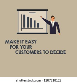 Writing note showing Make It Easy For Your Customers To Decide. Business photo showcasing Give clients good special options Man in Business Suit Pointing a Board Bar Chart Copy Space.