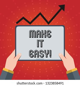 Writing note showing Make It Easy. Business photo showcasing Smart approach Effortless Free from worries or difficulties.