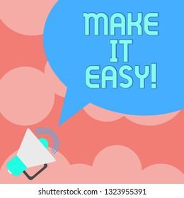 Writing note showing Make It Easy. Business photo showcasing Smart approach Effortless Free from worries or difficulties Megaphone with Sound Volume Icon and Blank Color Speech Bubble photo.