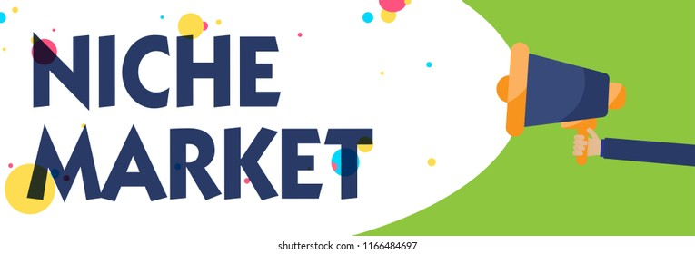 Writing note showing Niche Market. Business photo showcasing Subset of the market on which specific product is focused Man holding Megaphone loudspeaker screaming talk speech bubble.