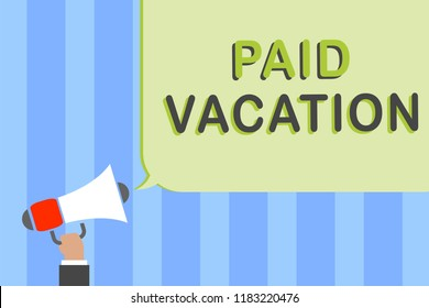 Writing note showing Paid Vacation. Business photo showcasing Sabbatical Weekend Off Holiday Time Off Benefits Man holding megaphone loudspeaker speech bubble message speaking loud.
