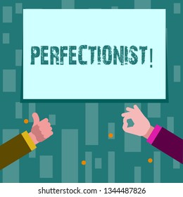 Writing note showing Perfectionist. Business photo showcasing Person who wants everything to be perfect Highest standards Two Businessmen Hands Gesturing the Thumbs Up and Okay Sign.
