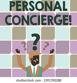 Writing note showing Personal Concierge. Business photo showcasing someone who will make arrangements or run errands Businessman Raising Both Arms with Question Marks Above Head.