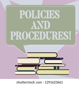 Writing note showing Policies And Procedures. Business photo showcasing Set of rules guidelines created by any organization Uneven Pile of Hardbound Books and Rectangular Speech Bubble.