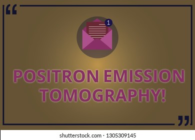 Writing note showing Positron Emission Tomography. Business photo showcasing Nuclear medicine functional imaging technique Open Envelope with Paper Email Message inside Quotation Mark.