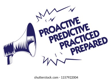 Writing note showing Proactive Predictive Practiced Prepared. Business photo showcasing Preparation Strategies Management Blue megaphone loudspeaker important message screaming speaking loud.