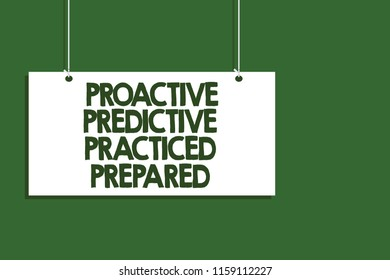 Writing note showing Proactive Predictive Practiced Prepared. Business photo showcasing Preparation Strategies Management Hanging board message communication open close sign green background.