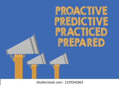 Writing note showing Proactive Predictive Practiced Prepared. Business photo showcasing Preparation Strategies Management Hands holding megaphones loudspeaker important message blue background.