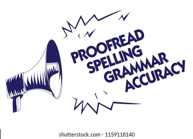 Writing note showing Proofread Spelling Grammar Accuracy. Business photo showcasing Grammatically correct Avoid mistakes Blue megaphone loudspeaker important message screaming speaking loud.