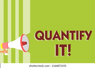 Writing note showing Quantify It. Business photo showcasing Measure the size or amount of something and express in numbers Megaphone loudspeaker green stripes important message speaking loud.